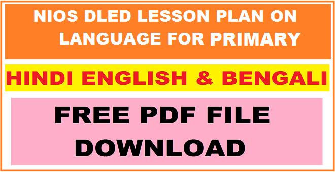 NIOS DELED LESSON PLAN ON LANGUAGE/HINDI/ENGLISH/BENGALI FOR PRIMARY LEVEL