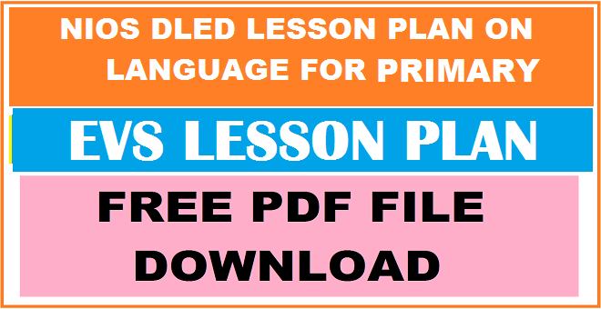 NIOS DELED LESSON PLAN IN EVS  FOR PRIMARY LEVEL FREE PDF FILE DOWNLOAD